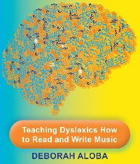 Cover Teaching Dyslexics How to Read and Write Music