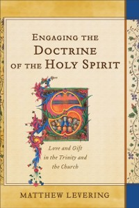 Cover Engaging the Doctrine of the Holy Spirit