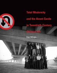 Cover Total Modernity and the Avant-Garde in Twentieth-Century Chinese Art