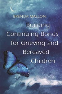 Cover Building Continuing Bonds for Grieving and Bereaved Children