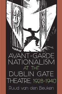 Cover Avant-Garde Nationalism at the Dublin Gate Theatre, 1928-1940