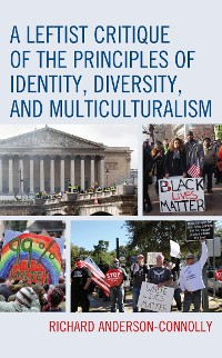 Cover A Leftist Critique of the Principles of Identity, Diversity, and Multiculturalism