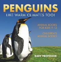 Cover Penguins Like Warm Climates Too! Animal Books for Kids 9-12 | Children's Animal Books