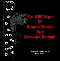 Cover The ABC Book Of Ghosts, Spirits And Afterlife Beings!
