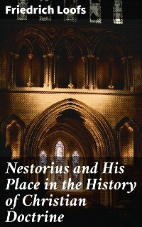 Cover Nestorius and His Place in the History of Christian Doctrine