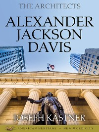 Cover The Architects: Alexander Jackson Davis