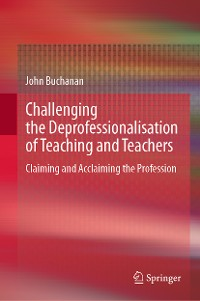 Cover Challenging the Deprofessionalisation of Teaching and Teachers