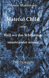 Cover Hateful Child oder Weil wir das Schlimmste voneinander wissen