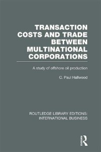 Cover Transaction Costs & Trade Between Multinational Corporations (RLE International Business)