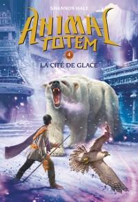 Cover Animal totem : N(deg) 4 - La cite de glace