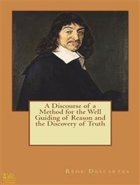 Cover A Discourse of a Method for the Well Guiding of Reason and the Discovery of Truth in the Sciences