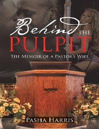 Cover Behind the Pulpit: The Memoir of a Pastor's Wife