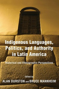 Cover Indigenous Languages, Politics, and Authority in Latin America