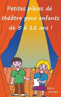 Cover Petites pièces de théâtre pour enfants de 5 à 12 ans !