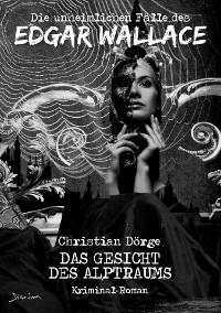 Cover DIE UNHEIMLICHEN FÄLLE DES EDGAR WALLACE: DAS GESICHT DES ALPTRAUMS