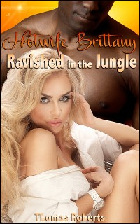 Cover Hotwife Brittany: Ravished In The Jungle