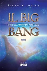 Cover Il Big Bang - Ipotesi sugli accadimenti prima e dopo
