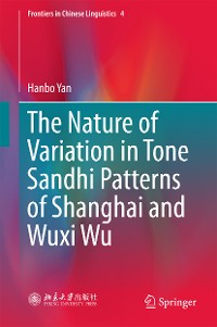 Cover The Nature of Variation in Tone Sandhi Patterns of Shanghai and Wuxi Wu
