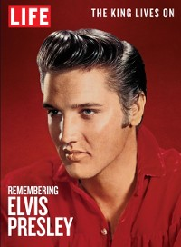 Cover LIFE Remembering Elvis Presley