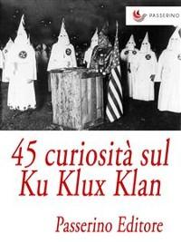 Cover 45 curiosità sul Ku Klux Klan