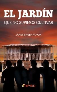Cover El Jardín que no supimos cultivar