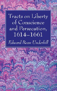 Cover Tracts on Liberty of Conscience and Persecution, 1614–1661