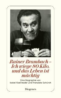 Cover Rainer Brambach - Ich wiege 80 Kilo, und das Leben ist mächtig