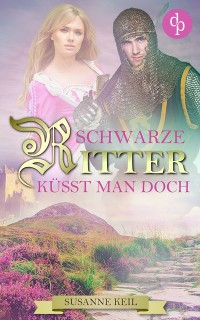 Cover Schwarze Ritter küsst man doch (Historischer Roman, Liebe, Humor)