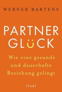 Cover Partnerglück - wie eine gesunde und dauerhafte Beziehung gelingt