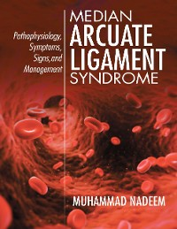 Cover Median Arcuate Ligament Syndrome: Pathophysiology, Symptoms, Signs, and Management