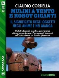 Cover Mulini a vento e robot giganti. Il significato degli oggetti negli anime e nei manga