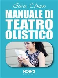 Cover MANUALE DI TEATRO OLISTICO: Come Migliorare Autostima, Benessere e Socialità con la Teatroterapia