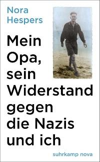 Cover Mein Opa, sein Widerstand gegen die Nazis und ich