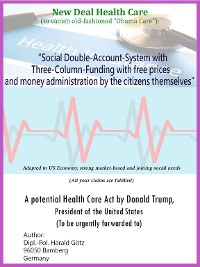 """Cover """"Social Double-Account-System with Three-Column-Funding with free prices and money administration by the citizens themselves"""" Adapted to US Economy, strong market-based and joining social needs (All your claims are fulfilled)"""