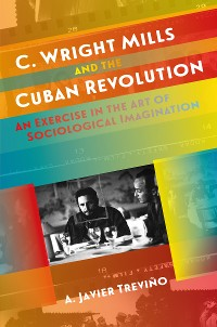 Cover C. Wright Mills and the Cuban Revolution