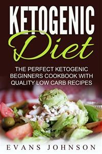 Cover Ketogenic Diet: The Perfect Ketogenic Beginners Cookbook With Quality Low Carb Recipes