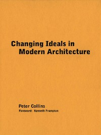 Cover Changing Ideals in Modern Architecture, 1750-1950
