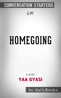 Cover Homegoing: by Yaa Gyasi​​​​​​​ | Conversation Starters
