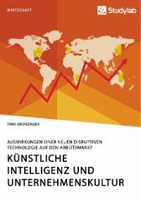 Cover Künstliche Intelligenz und Unternehmenskultur. Auswirkungen einer neuen disruptiven Technologie auf den Arbeitsmarkt