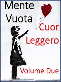 Cover Mente Vuota a Cuor Leggero -Volume Due