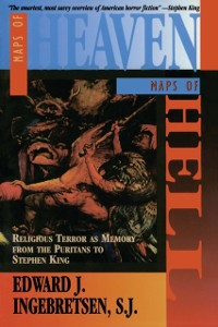 Cover Maps of Heaven, Maps of Hell: Religious Terror as Memory from the Puritans to Stephen King