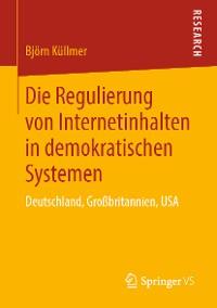 Cover Die Regulierung von Internetinhalten in demokratischen Systemen