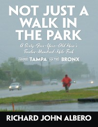 Cover Not Just a Walk In the Park: A Sixty-Five-Year-Old Man's Twelve-Hundred-Mile Trek from Tampa to the Bronx