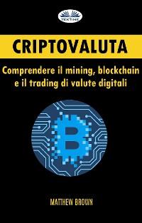 Cover Criptovaluta: Comprendere Il Mining, Blockchain E Il Trading Di Valute Digitali