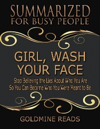 Cover Girl, Wash Your Face - Summarized for Busy People: Stop Believing the Lies About Who You Are So You Can Become Who You Were Meant to Be: Based on the Book by Rachel Hollis