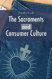 Cover The Sacraments and Consumer Culture
