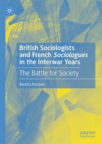 Cover British Sociologists and French 'Sociologues' in the Interwar Years