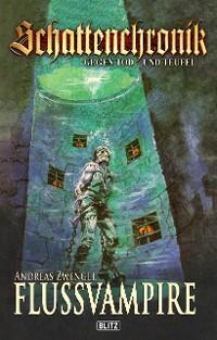 Cover Schattenchronik - Gegen Tod und Teufel 11: Flussvampire
