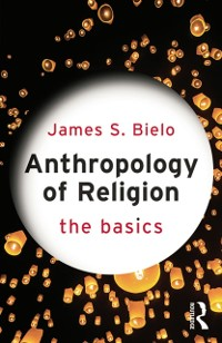 Cover Anthropology of Religion: The Basics