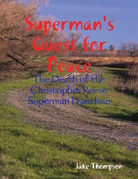 Cover Superman's Quest for Peace: The Death of the Christopher Reeve Superman Franchise